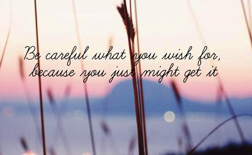 be-careful-what-you-wish-for-because-you-just-might-get-it-romantic-quote