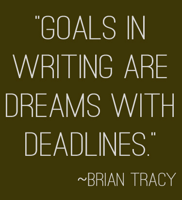 Goals in writing are dreams with deadlines by brian tracy